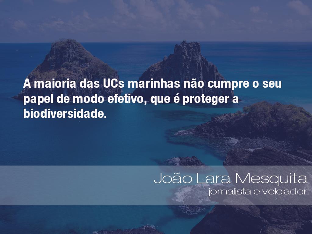 A maioria das UCs marinhas não cumpre o seu papel de modo efetivo, que é proteger a biodiversidade.- João Lara Mesquita, jornalista e velejador