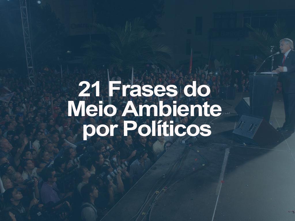21 Frases De Meio Ambiente Por Políticos Oeco