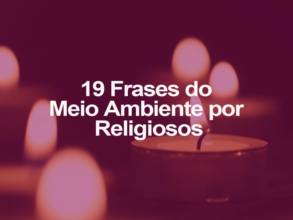 19 Frases Do Meio Ambiente Por Religiosos Oeco