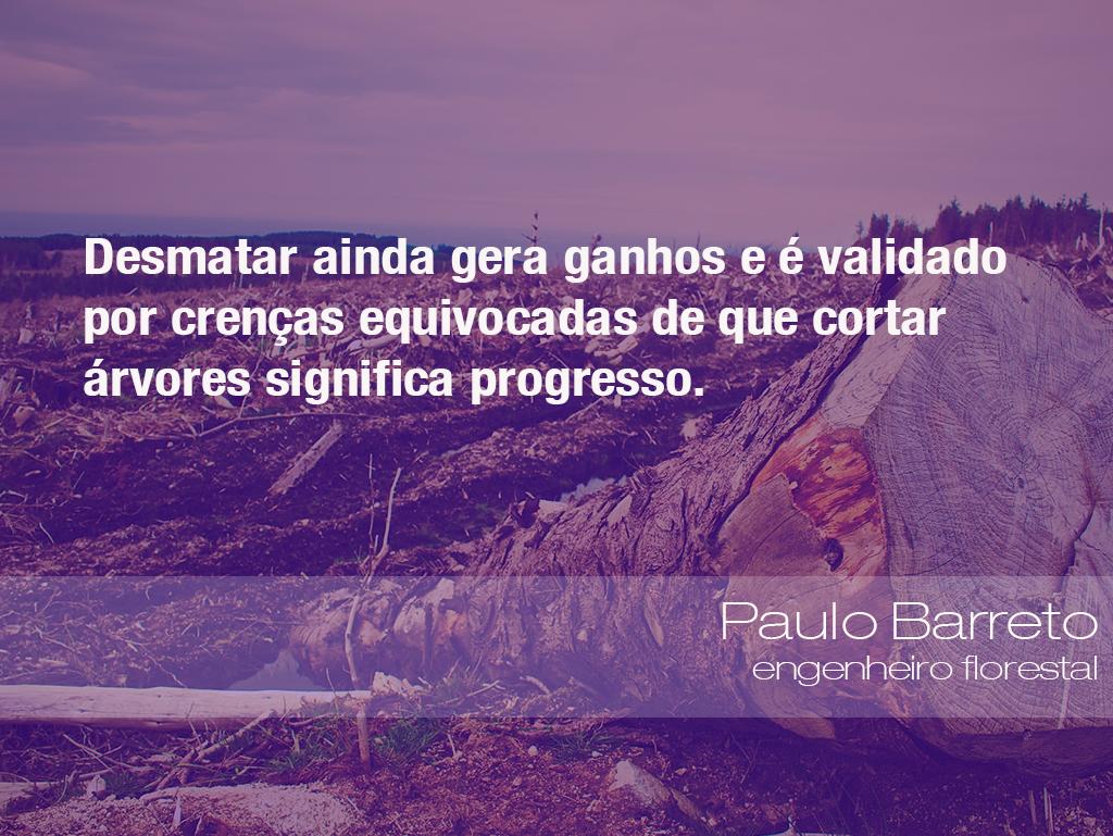 Frases do Meio Ambiente – Paulo Barreto, engenheiro florestal (12/09/2019)