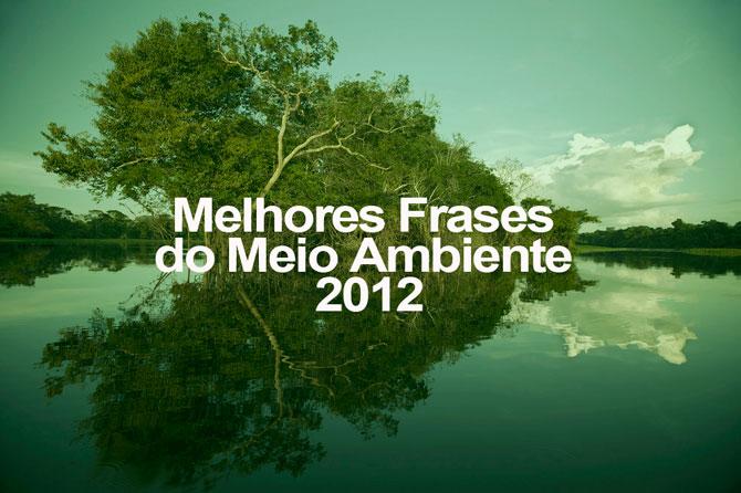 As Melhores Frases Do Meio Ambiente Em 2012 Oeco