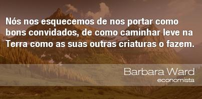 Frases do Meio Ambiente – Barbara Ward