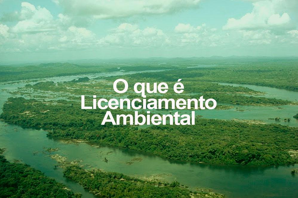 O que é Licenciamento Ambiental