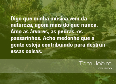 Frases do Meio Ambiente - Tom Jobim, músico (31/05/13) - ((o))eco