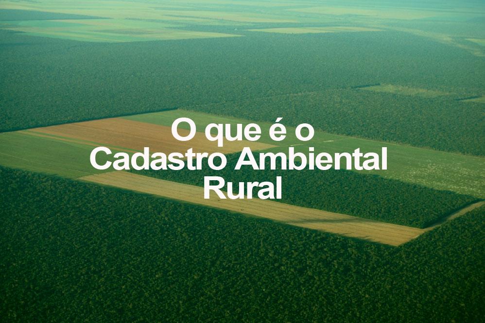 O que é o Cadastro Ambiental Rural (CAR)