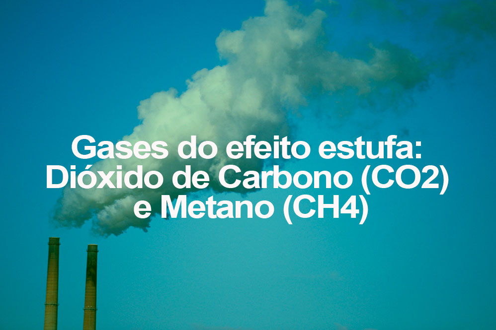 Gases do efeito estufa: Dióxido de Carbono (CO2) e Metano (CH4)